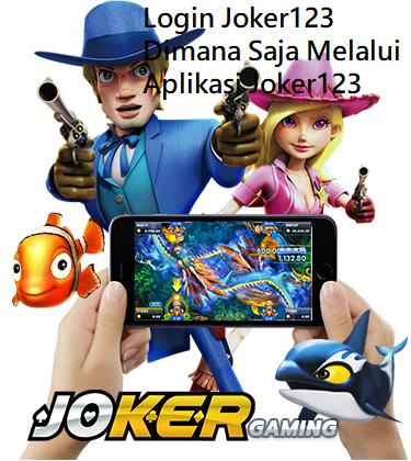 Login Joker123 Dimana Saja Melalui Aplikasi Joker123