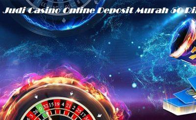 Judi Casino Online Deposit Murah 50 Ribu