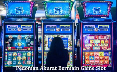 Pedoman Akurat Bermain Game Slot