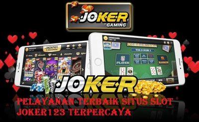 Pelayanan Terbaik Situs Slot Joker123 Terpercaya